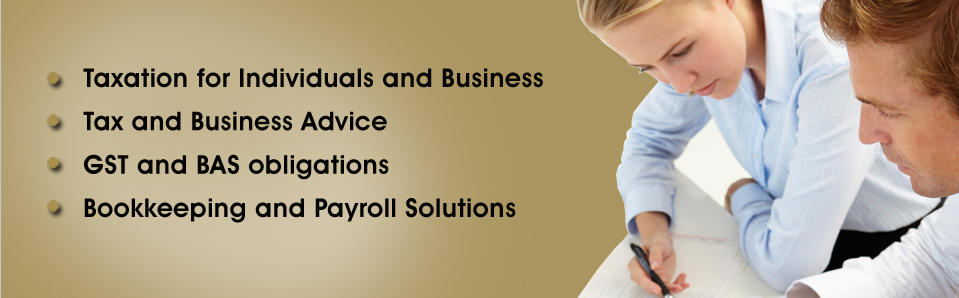 Taxation for individuals and business, tax and business advice, GST and BAS obligations, Bookkeeping and Payroll solutions