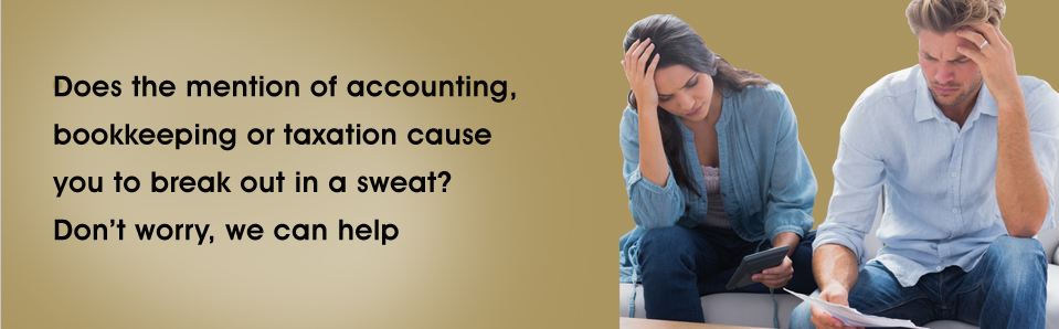 Does the mention of accounting, bookkeeping or taxation cause you to break out in a sweat don't worry we can help.